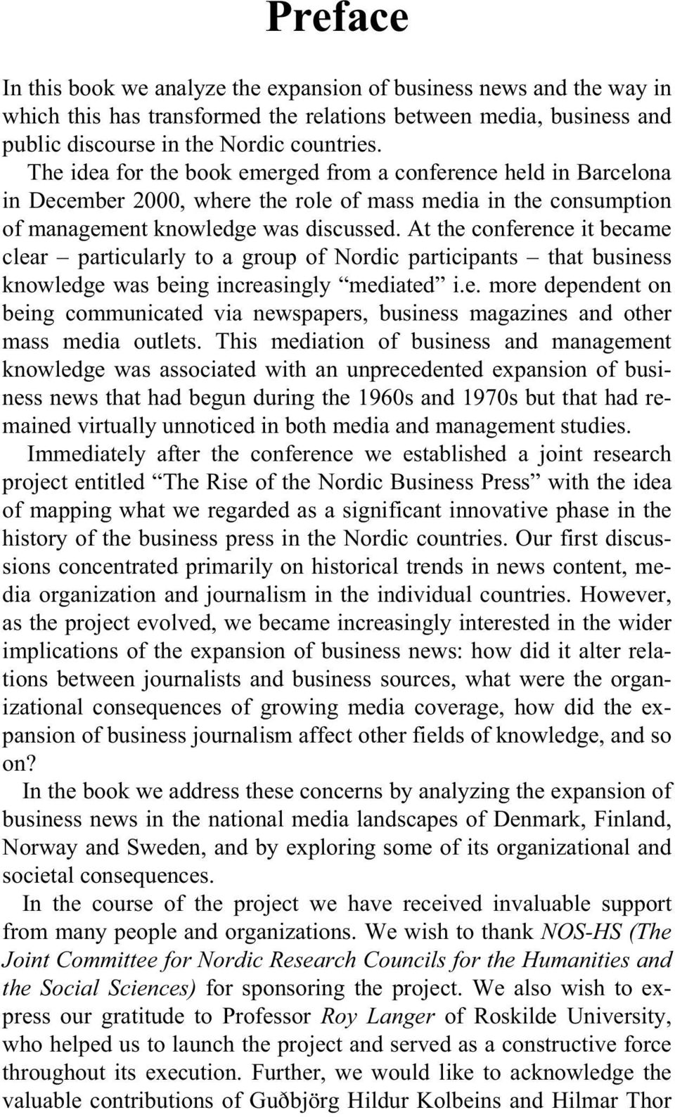 At the conference it became clear particularly to a group of Nordic participants that business knowledge was being increasingly mediated i.e. more dependent on being communicated via newspapers, business magazines and other mass media outlets.
