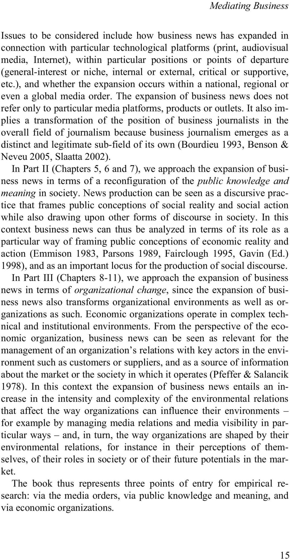 ), and whether the expansion occurs within a national, regional or even a global media order. The expansion of business news does not refer only to particular media platforms, products or outlets.