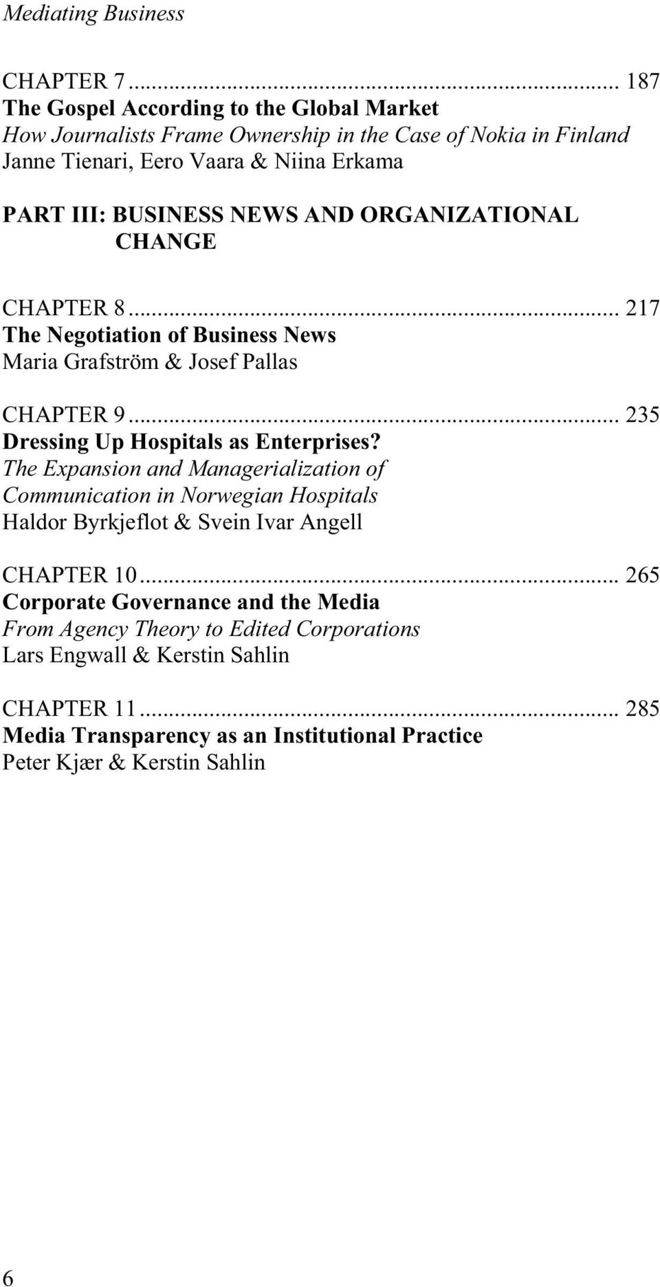 NEWS AND ORGANIZATIONAL CHANGE CHAPTER 8... 217 The Negotiation of Business News Maria Grafström & Josef Pallas CHAPTER 9... 235 Dressing Up Hospitals as Enterprises?