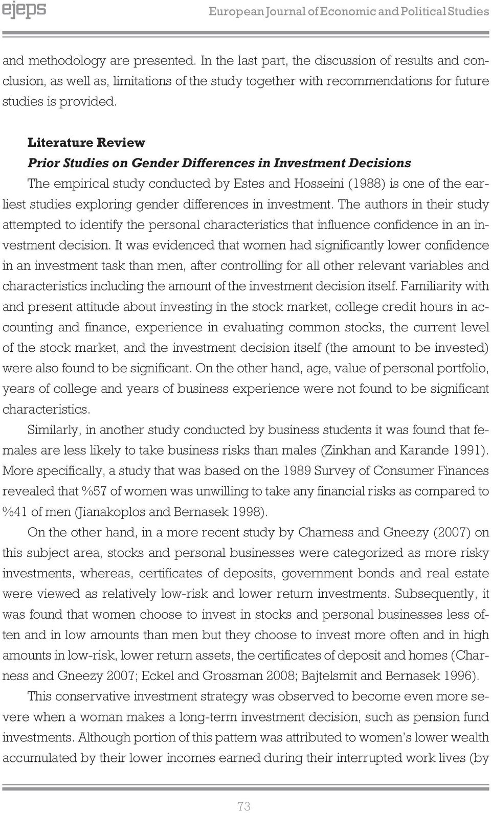 Literature Review Prior Studies on Gender Differences in Investment Decisions The empirical study conducted by Estes and Hosseini (1988) is one of the earliest studies exploring gender differences in