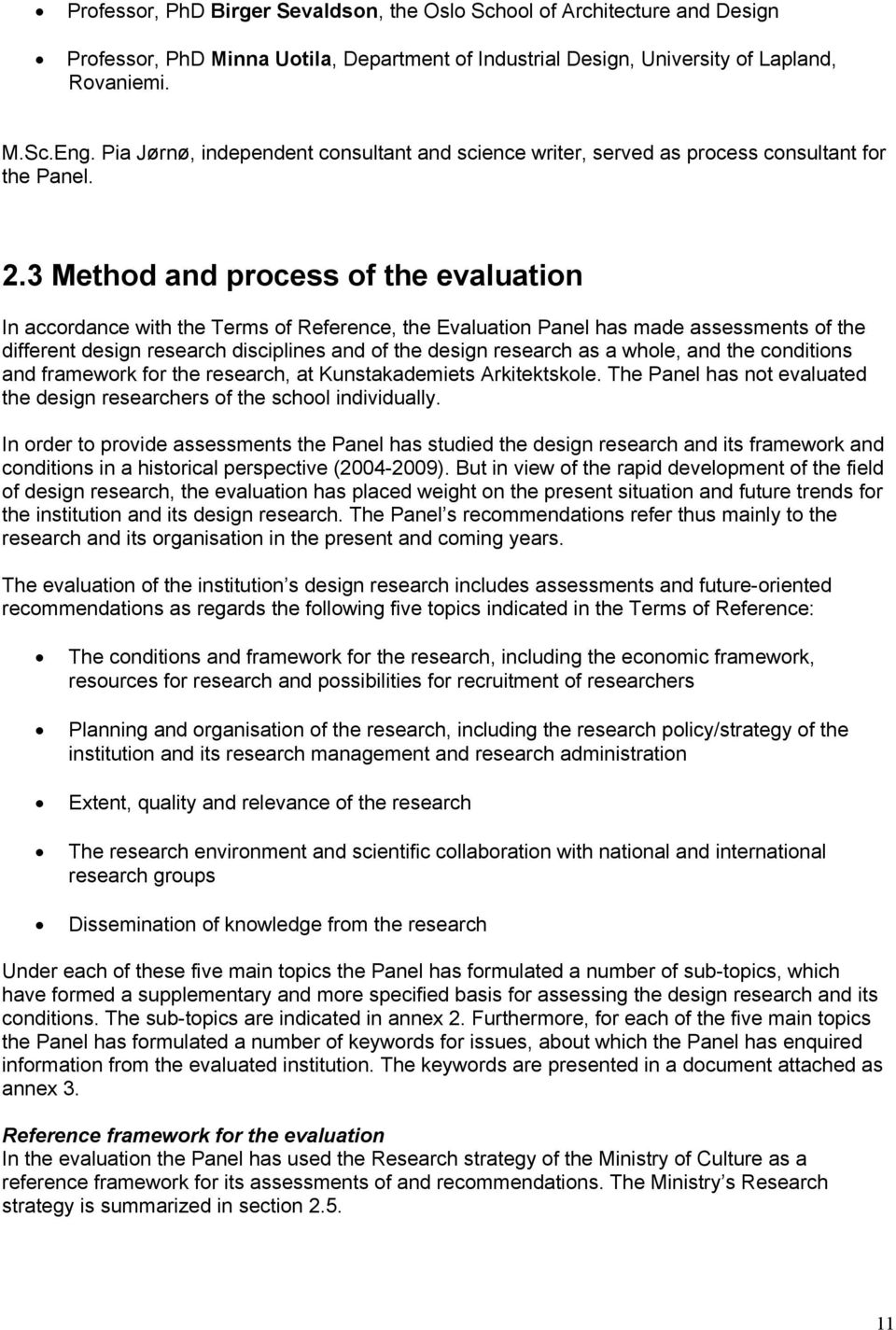 3 Method and process of the evaluation In accordance with the Terms of Reference, the Evaluation Panel has made assessments of the different design research disciplines and of the design research as