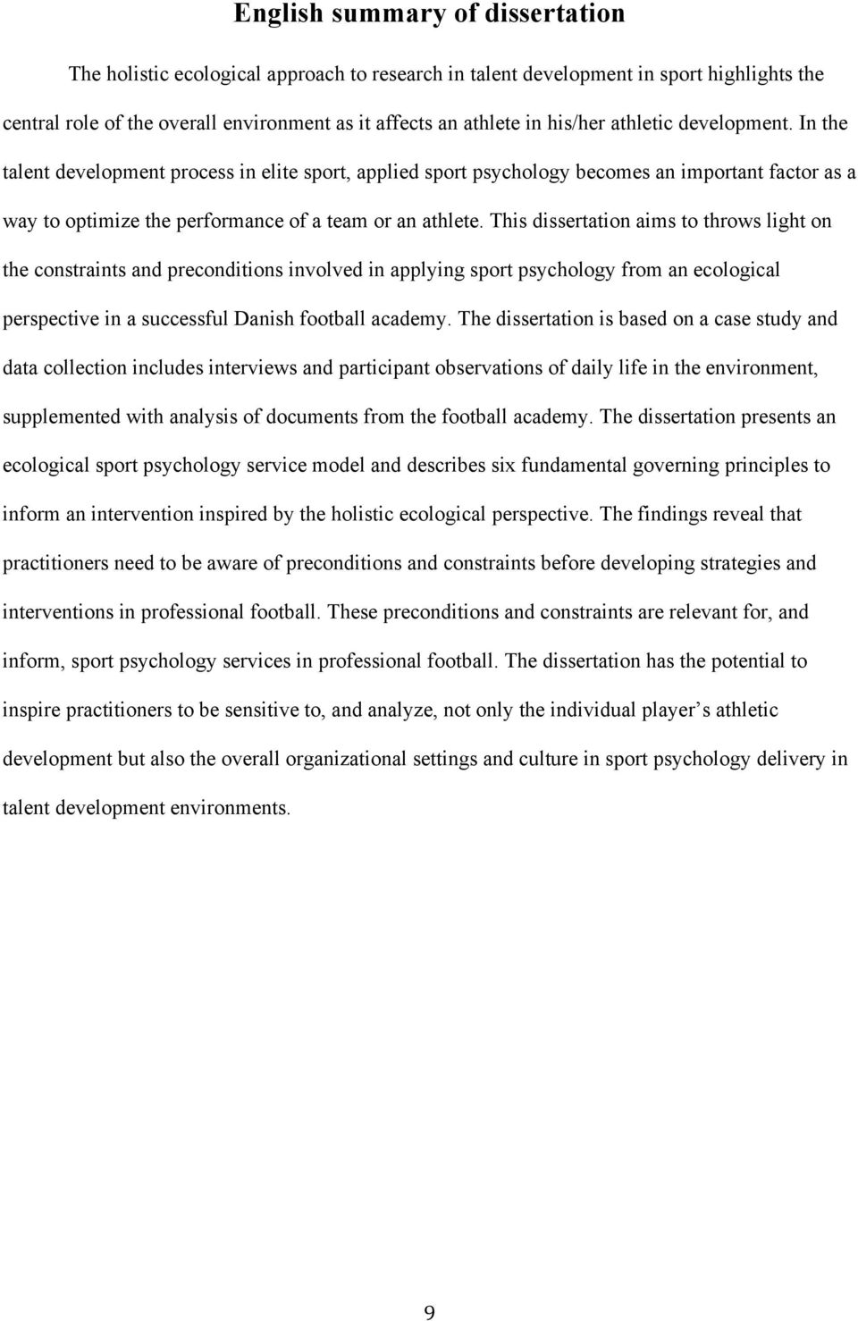 This dissertation aims to throws light on the constraints and preconditions involved in applying sport psychology from an ecological perspective in a successful Danish football academy.