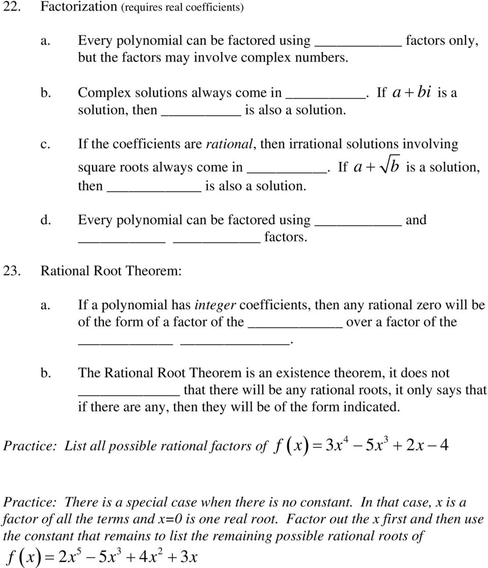 Every polynomil cn be fctored using nd fctors. 23. Rtionl Root Theorem:. If polynomil hs integer coefficients, then ny rtionl zero will be of the form of fctor of the over fctor of the. b. The Rtionl Root Theorem is n existence theorem, it does not tht there will be ny rtionl roots, it only sys tht if there re ny, then they will be of the form indicted.