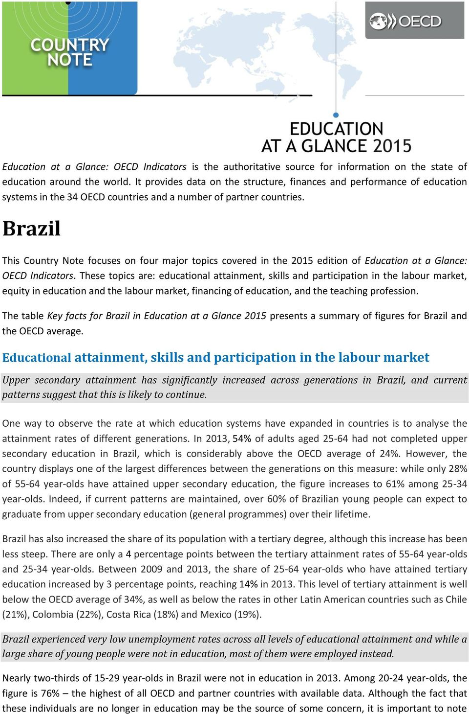 Brazil This Country Note focuses on four major topics covered in the 2015 edition of Education at a Glance: OECD Indicators.