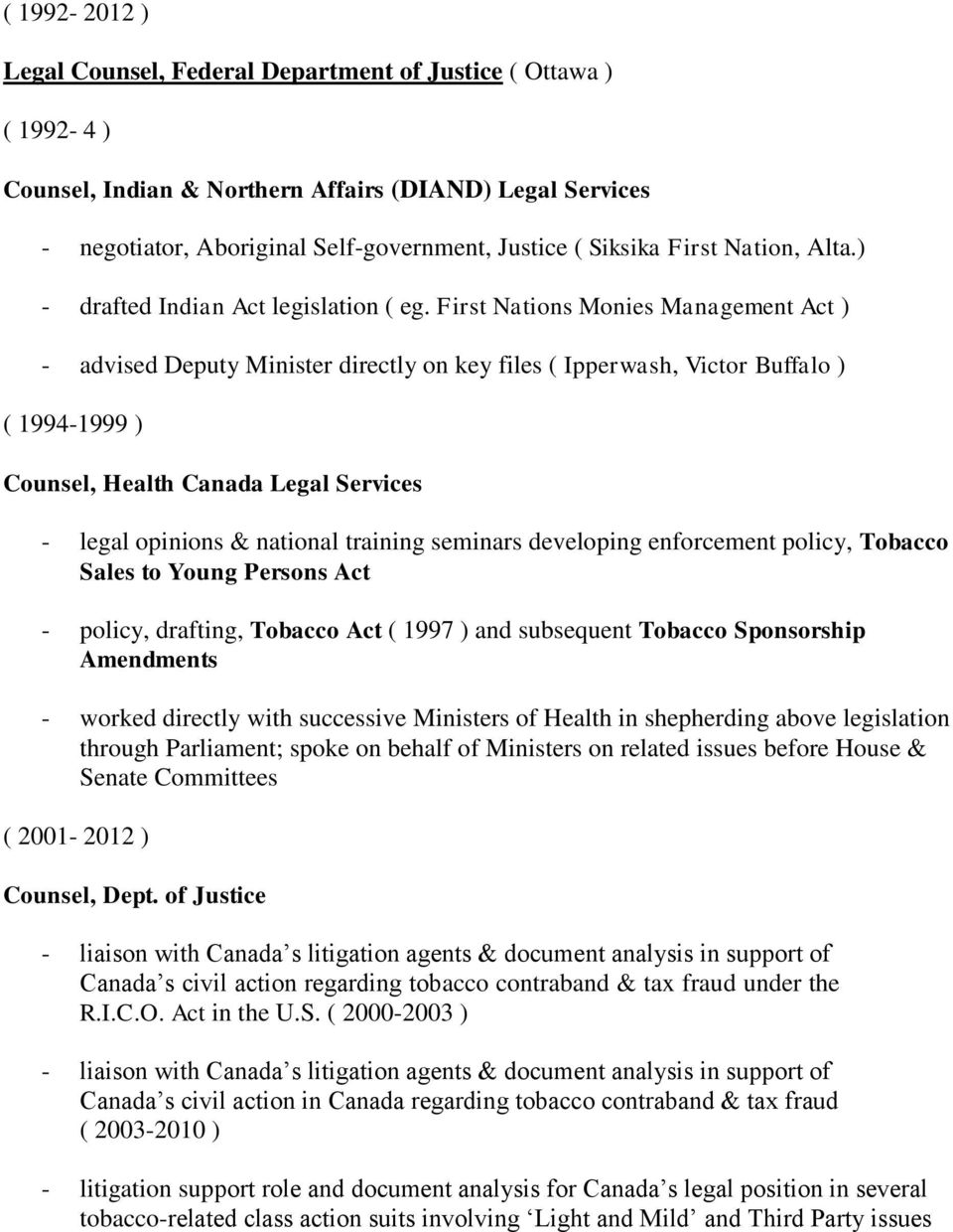 First Nations Monies Management Act ) - advised Deputy Minister directly on key files ( Ipperwash, Victor Buffalo ) ( 1994-1999 ) Counsel, Health Canada Legal Services - legal opinions & national