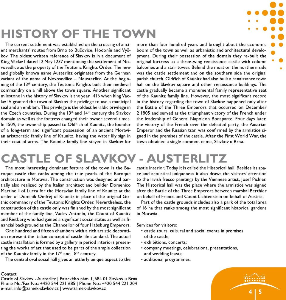 The new and globally known name Austerlitz originates from the German variant of the name of Novosedlice Neusterlitz.