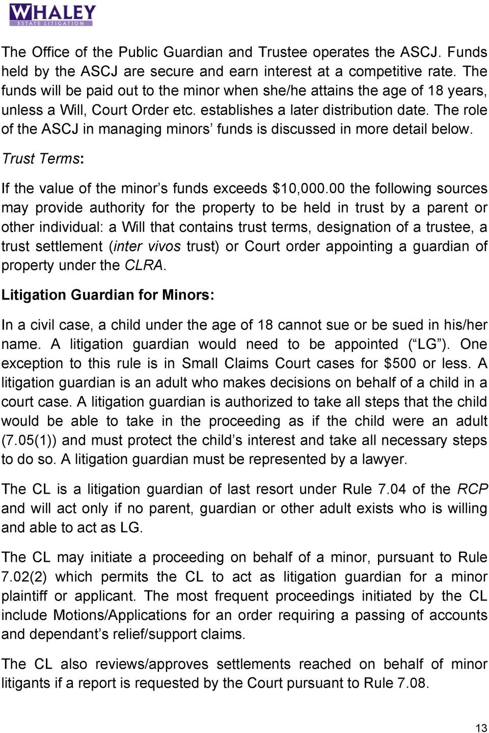 The role of the ASCJ in managing minors funds is discussed in more detail below. Trust Terms: If the value of the minor s funds exceeds $10,000.
