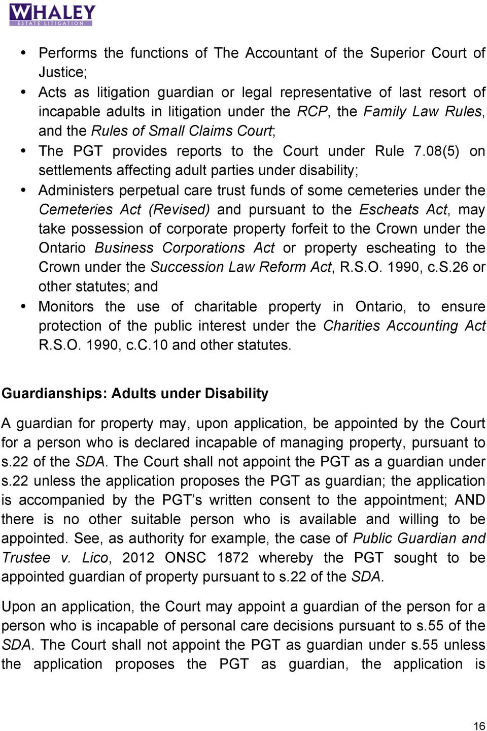 08(5) on settlements affecting adult parties under disability; Administers perpetual care trust funds of some cemeteries under the Cemeteries Act (Revised) and pursuant to the Escheats Act, may take
