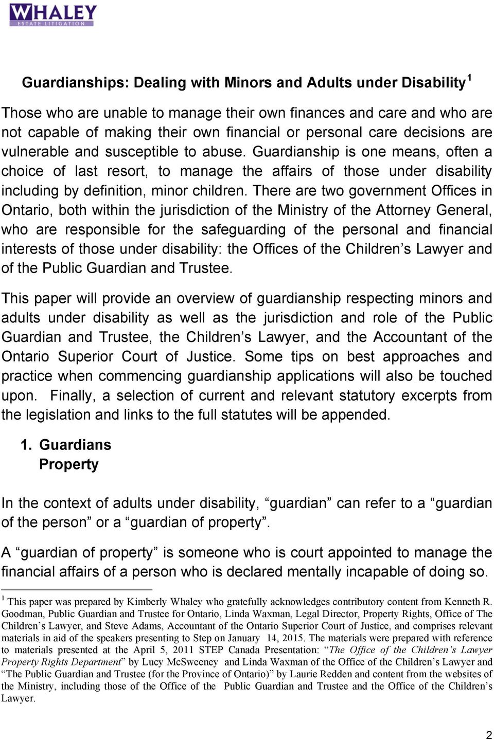There are two government Offices in Ontario, both within the jurisdiction of the Ministry of the Attorney General, who are responsible for the safeguarding of the personal and financial interests of