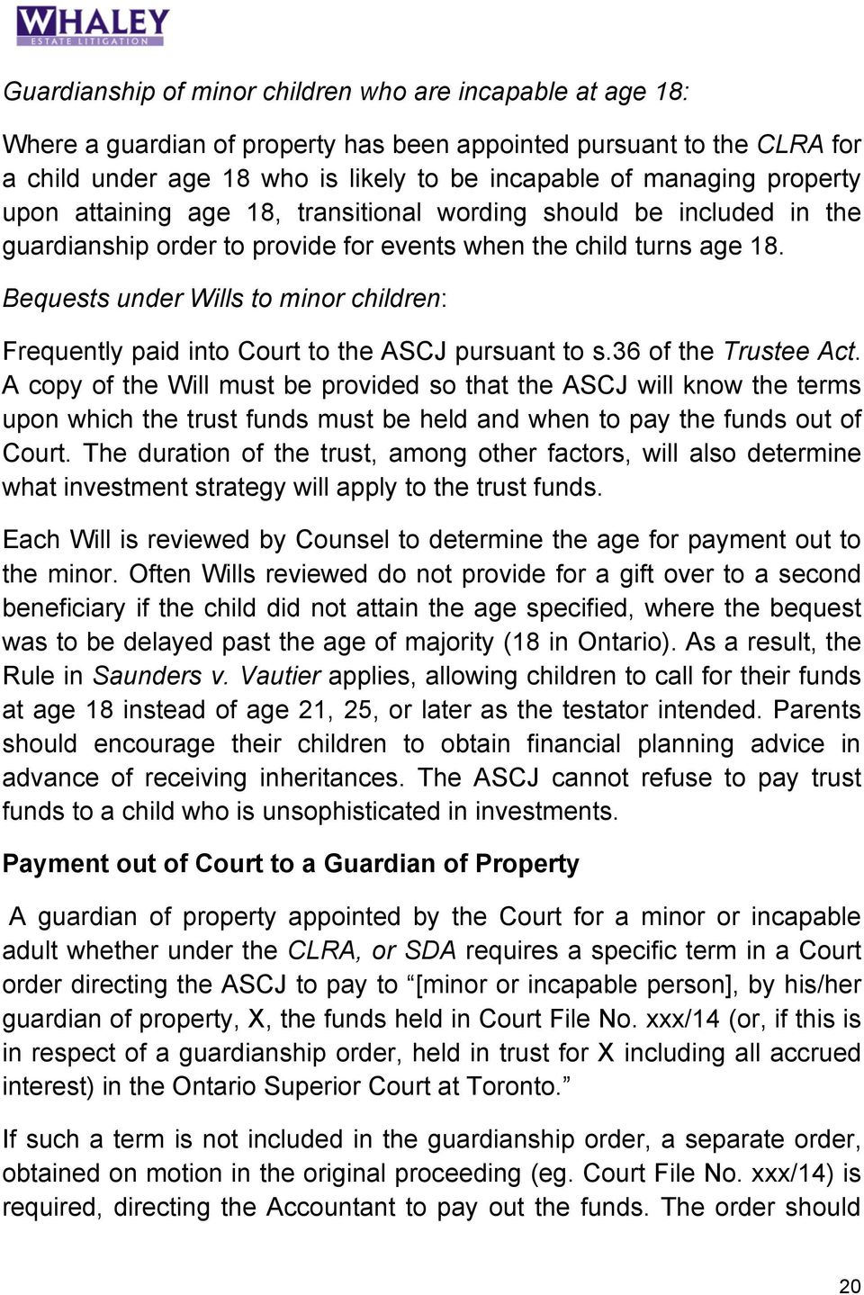 Bequests under Wills to minor children: Frequently paid into Court to the ASCJ pursuant to s.36 of the Trustee Act.