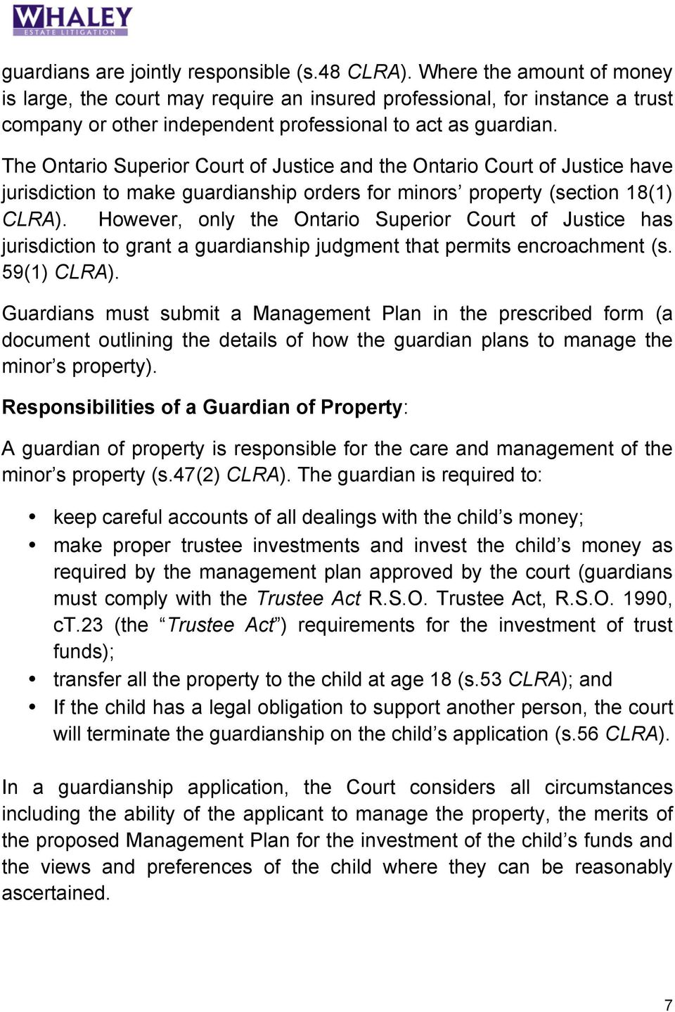 The Ontario Superior Court of Justice and the Ontario Court of Justice have jurisdiction to make guardianship orders for minors property (section 18(1) CLRA).