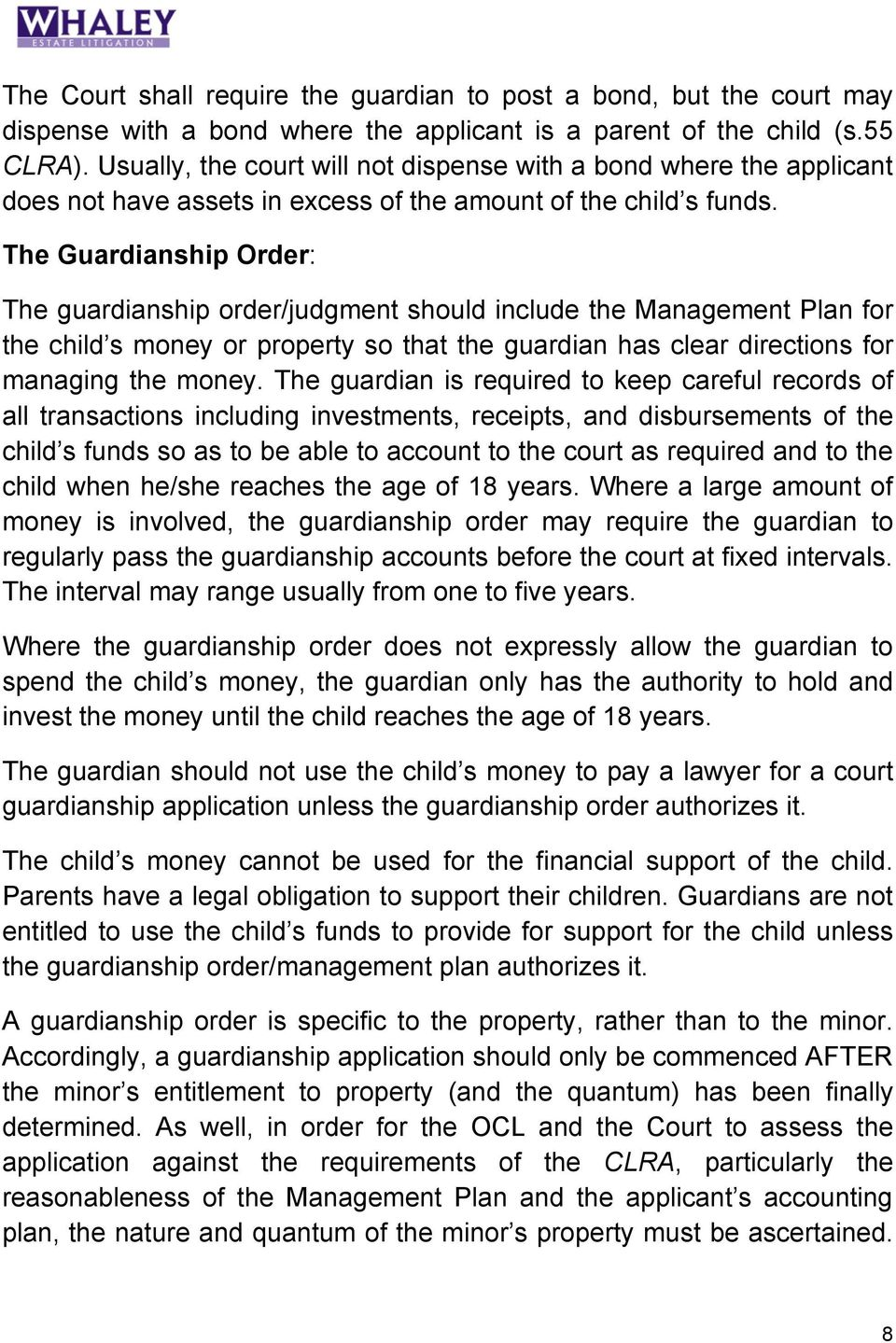 The Guardianship Order: The guardianship order/judgment should include the Management Plan for the child s money or property so that the guardian has clear directions for managing the money.