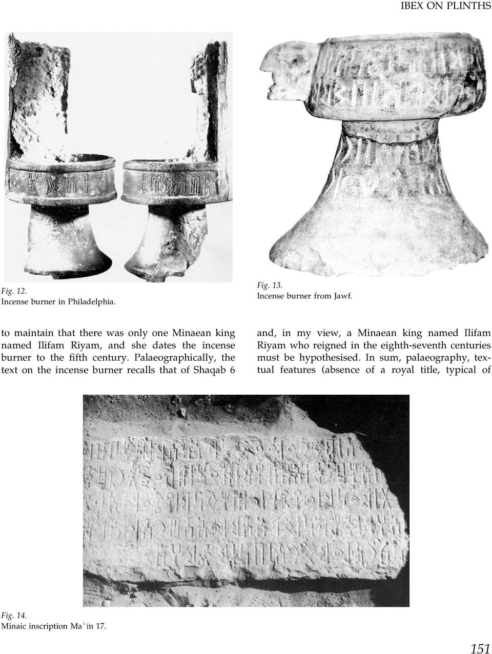 Palaeographically, the text on the incense burner recalls that of Shaqab 6 and, in my view, a Minaean king named Ilifam Riyam who