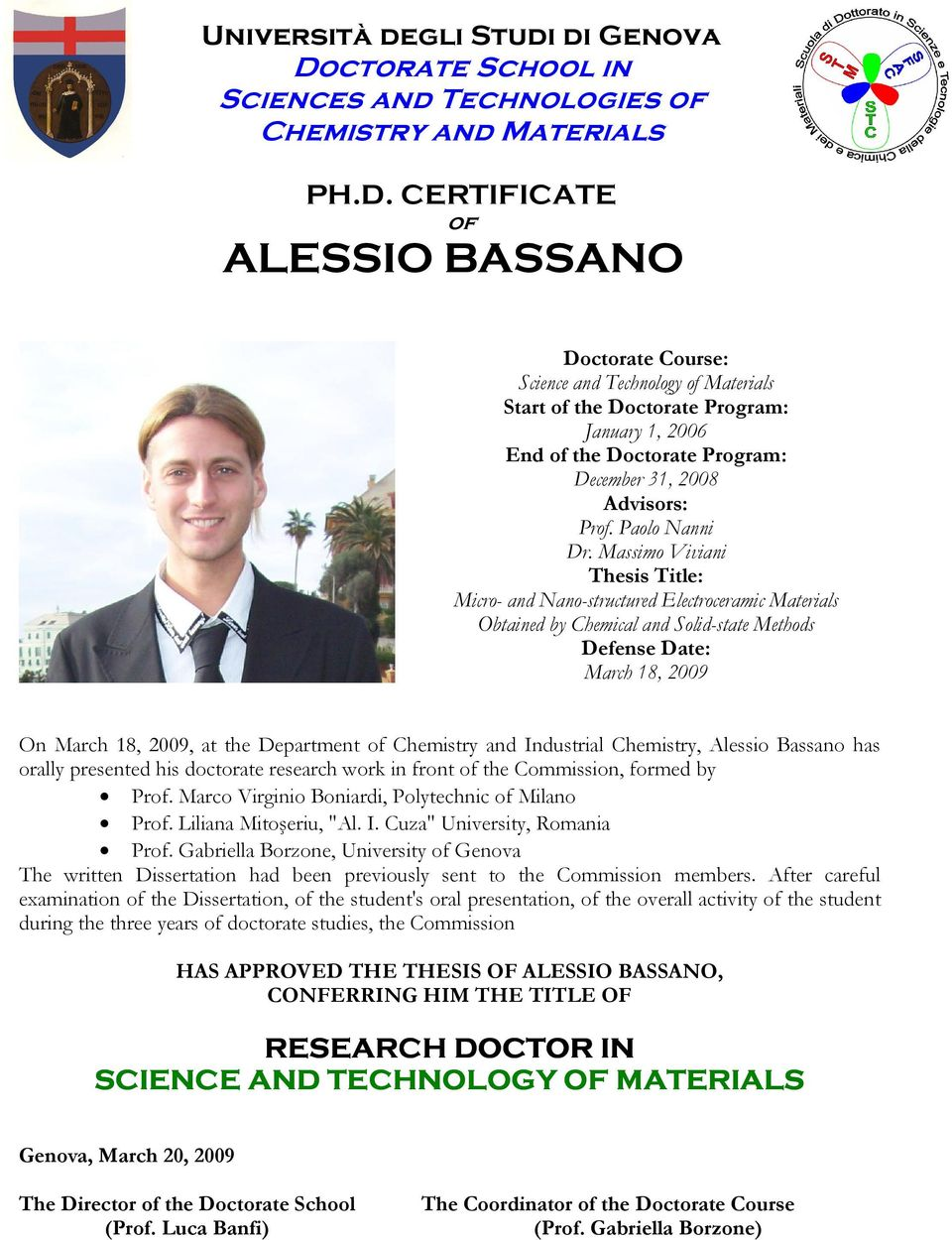 CERTIFICATE of ALESSIO BASSANO Doctorate Course: Science and Technology of Materials Start of the Doctorate Program: January 1, 2006 End of the Doctorate Program: December 31, 2008 Advisors: Prof.