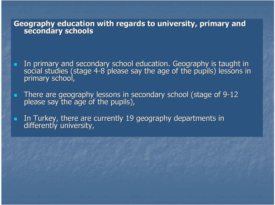 Geography is taught in social studies (stage 4-84 8 please say the age of the pupils) lessons in primary