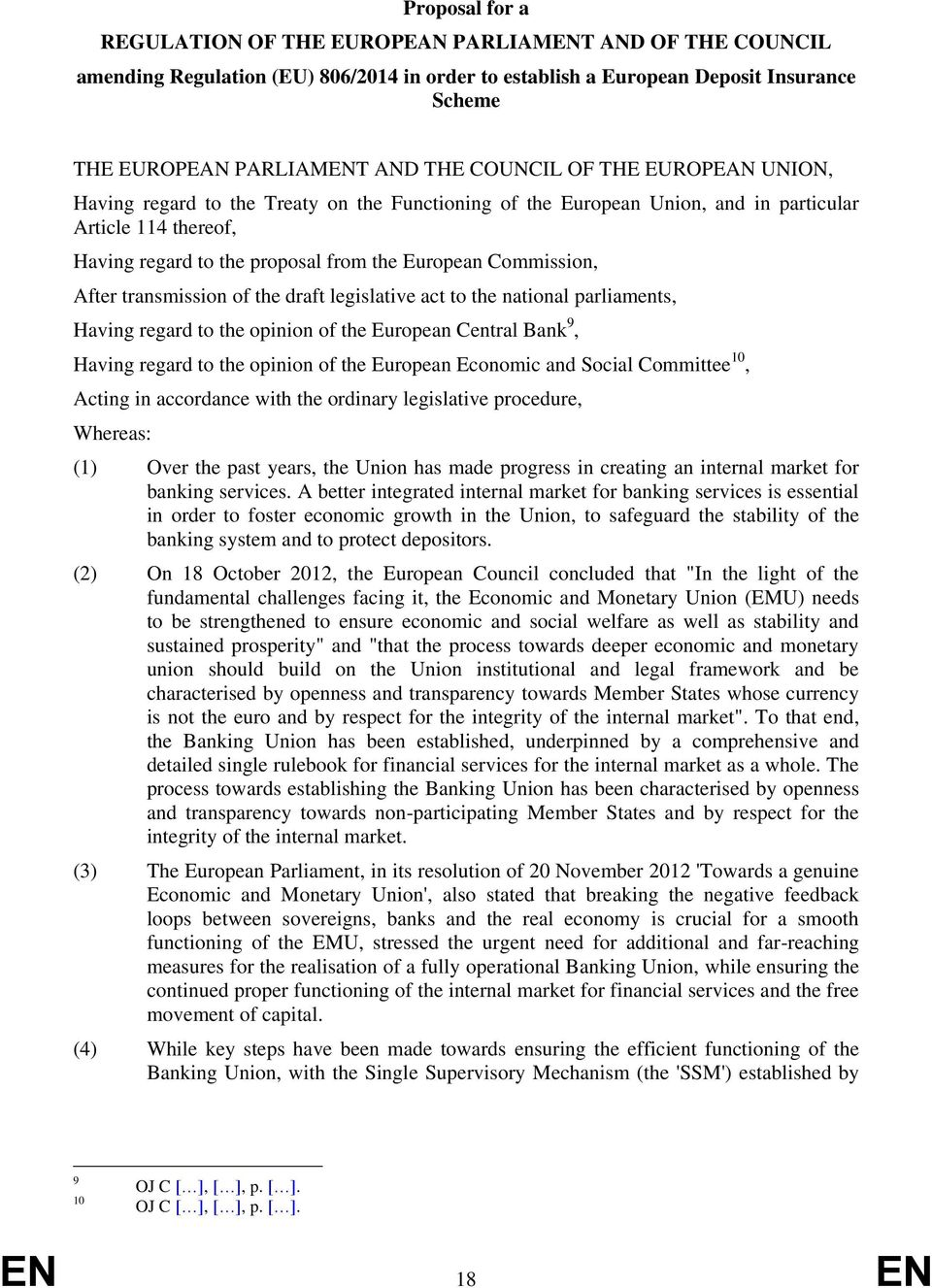 After transmission of the draft legislative act to the national parliaments, Having regard to the opinion of the European Central Bank 9, Having regard to the opinion of the European Economic and