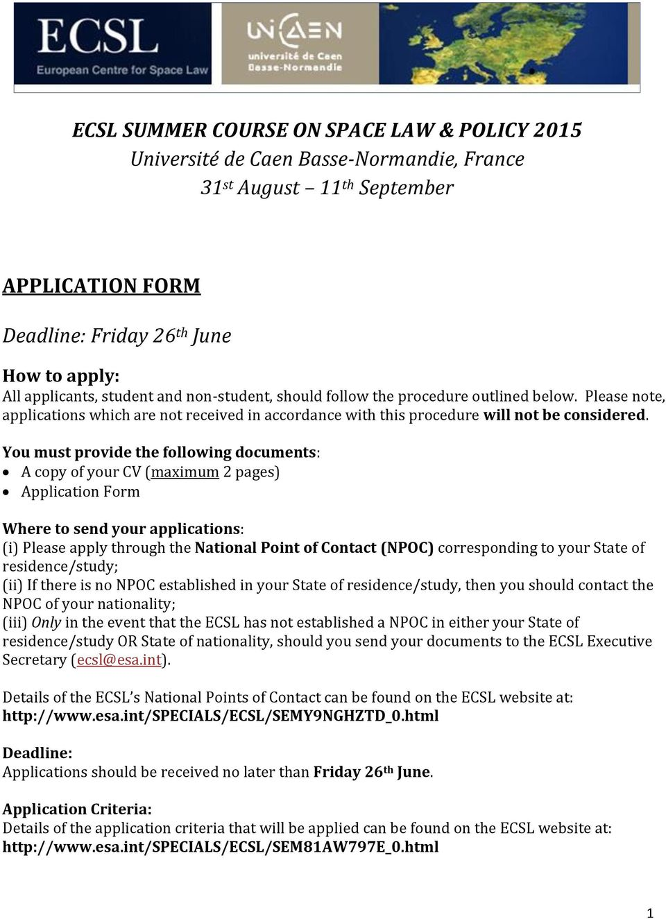 You must provide the following documents: A copy of your CV (maximum 2 pages) Application Form Where to send your applications: (i) Please apply through the National Point of Contact (NPOC)