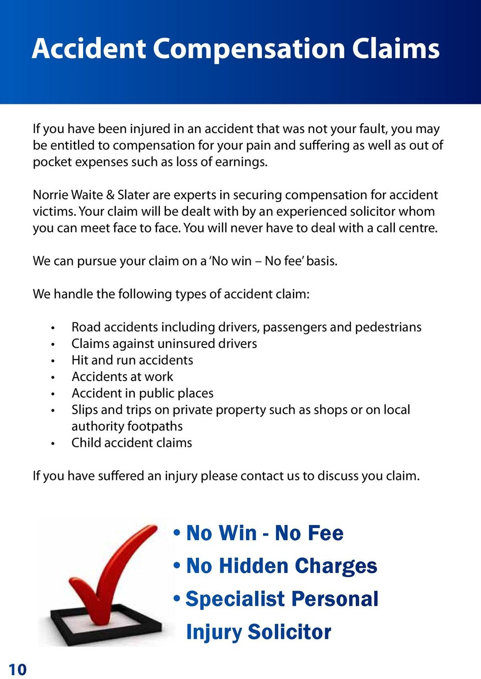 You will never have to deal with a call centre. We can pursue your claim on a No win No fee basis.