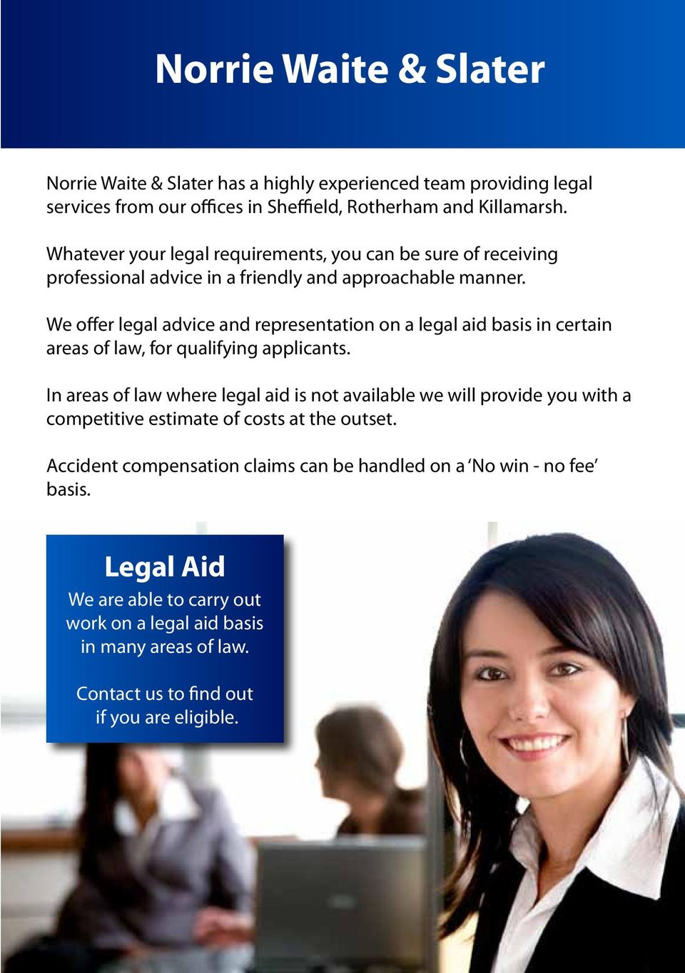 We offer legal advice and representation on a legal aid basis in certain areas of law, for qualifying applicants.