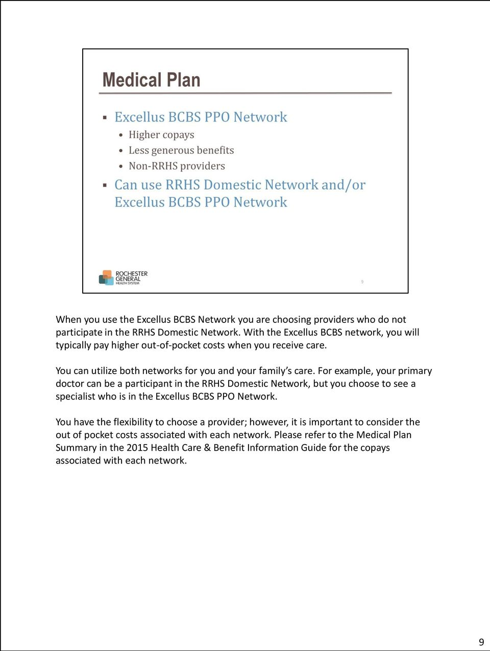 For example, your primary doctor can be a participant in the RRHS Domestic Network, but you choose to see a specialist who is in the Excellus BCBS PPO Network.
