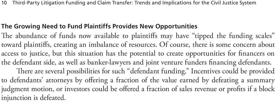 Of course, there is some concern about access to justice, but this situation has the potential to create opportunities for financers on the defendant side, as well as banker-lawyers and joint venture