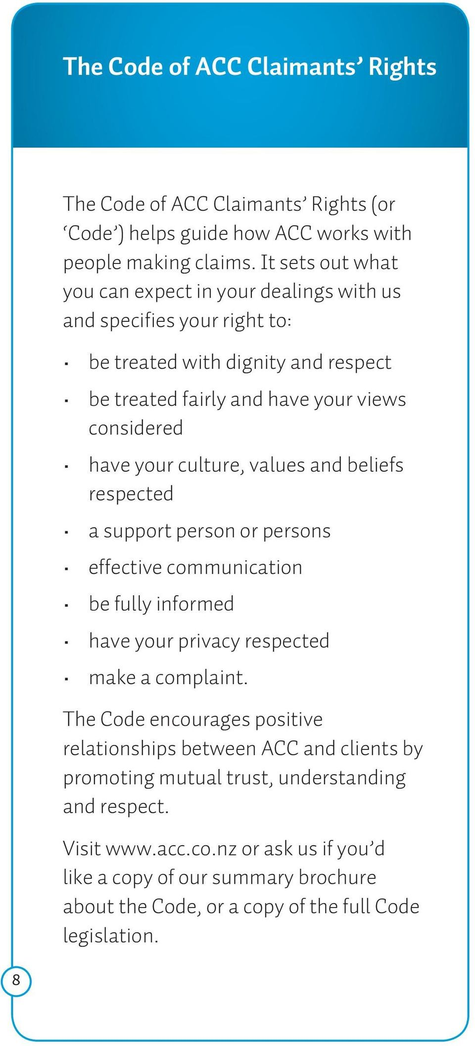 your culture, values and beliefs respected a support person or persons effective communication be fully informed have your privacy respected make a complaint.