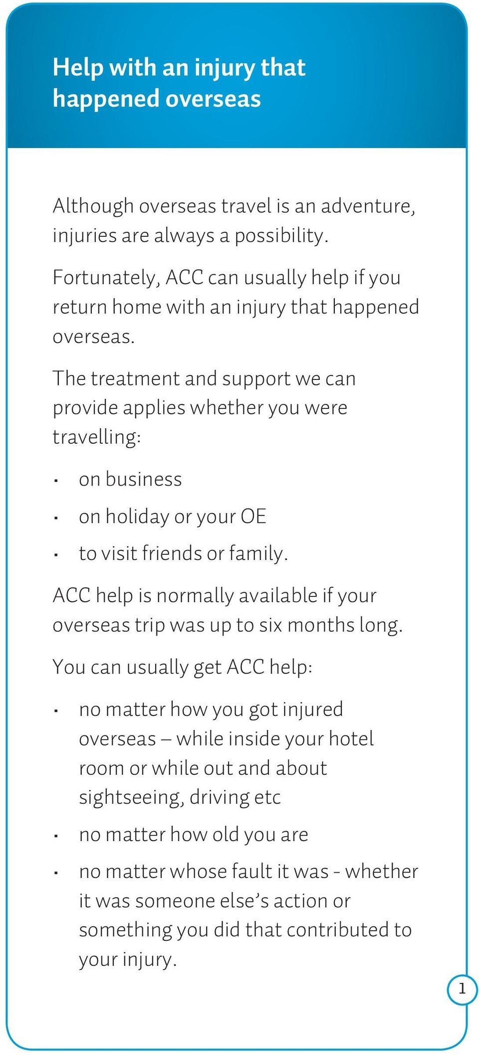 The treatment and support we can provide applies whether you were travelling: on business on holiday or your OE to visit friends or family.