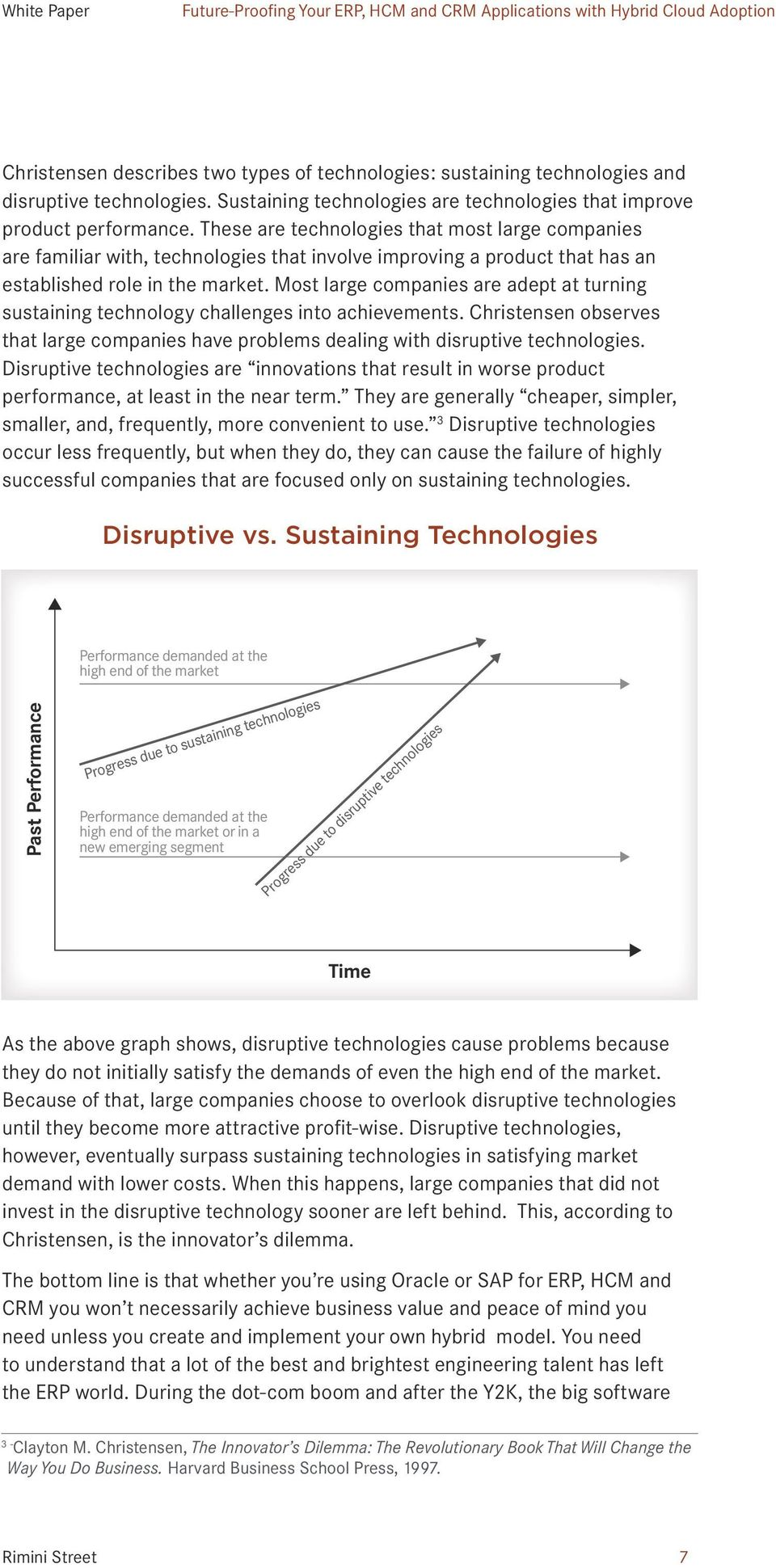 Most large companies are adept at turning sustaining technology challenges into achievements. Christensen observes that large companies have problems dealing with disruptive technologies.
