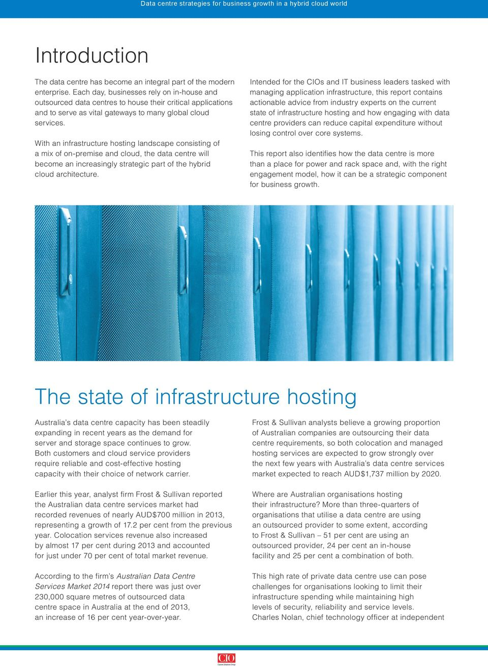 With an infrastructure hosting landscape consisting of a mix of on-premise and cloud, the data centre will become an increasingly strategic part of the hybrid cloud architecture.