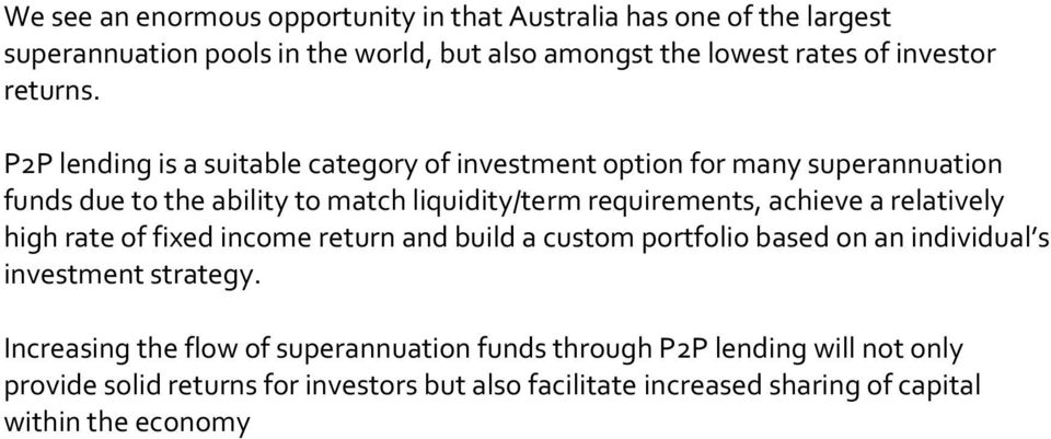 P2P lending is a suitable category of investment option for many superannuation funds due to the ability to match liquidity/term requirements, achieve a