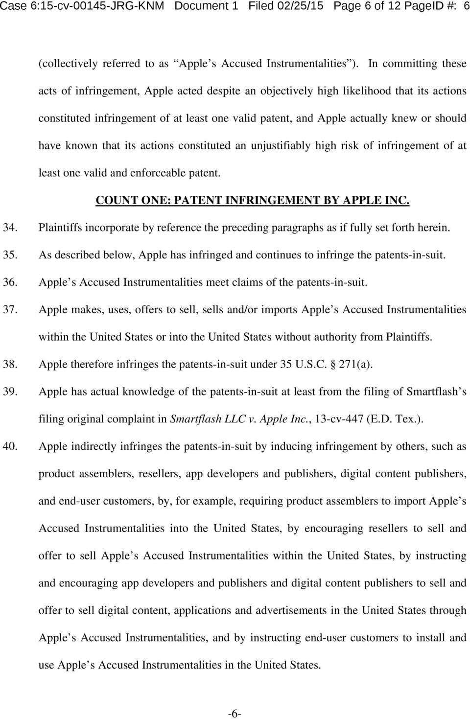 have known that its actions constituted an unjustifiably high risk of infringement of at least one valid and enforceable patent. COUNT ONE: PATENT INFRINGEMENT BY APPLE INC. 34.