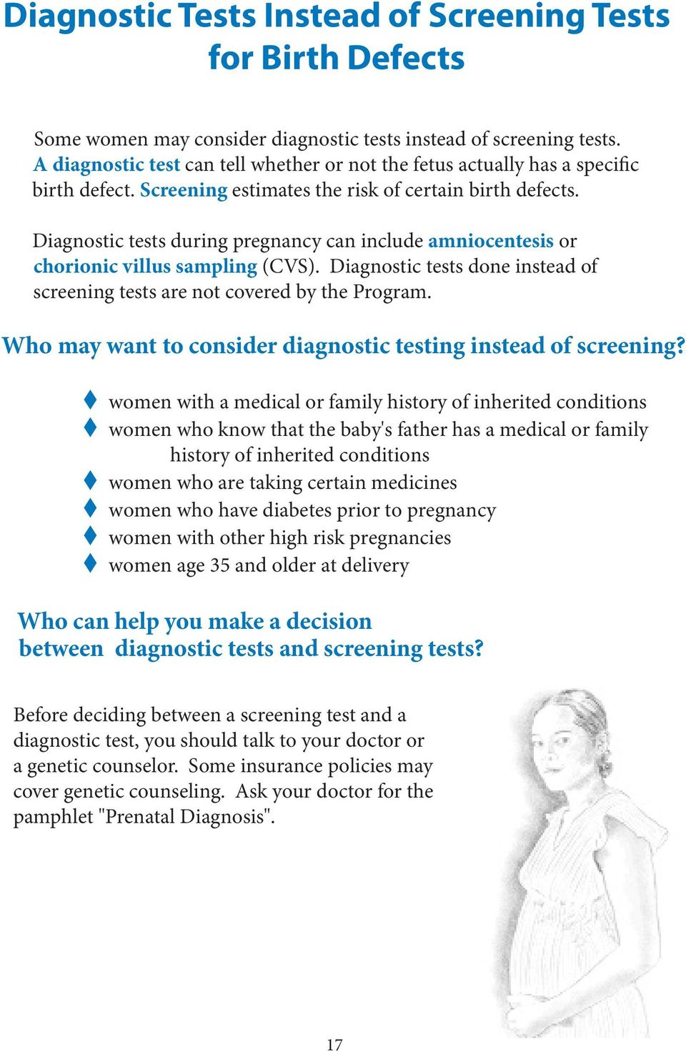 Diagnostic tests during pregnancy can include amniocentesis or chorionic villus sampling (CVS). Diagnostic tests done instead of screening tests are not covered by the Program.