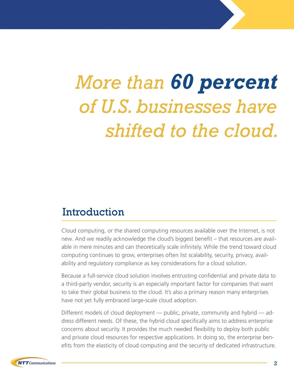 While the trend toward cloud computing continues to grow, enterprises often list scalability, security, privacy, availability and regulatory compliance as key considerations for a cloud solution.