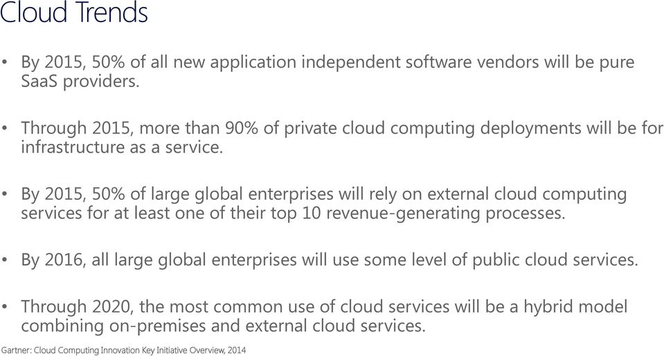 By 2015, 50% of large global enterprises will rely on external cloud computing services for at least one of their top 10 revenue-generating processes.