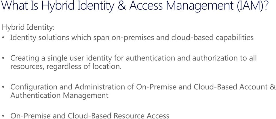 a single user identity for authentication and authorization to all resources, regardless of