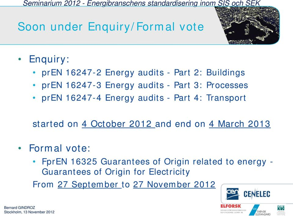 started on 4 October 2012 and end on 4 March 2013 Formal vote: FprEN 16325 Guarantees of