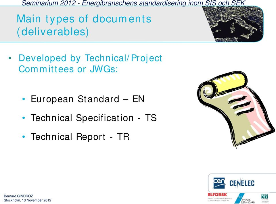 Committees or JWGs: European Standard EN