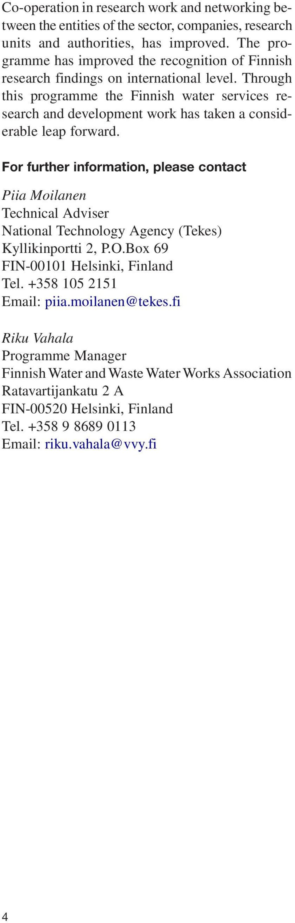 Through this programme the Finnish water services research and development work has taken a considerable leap forward.