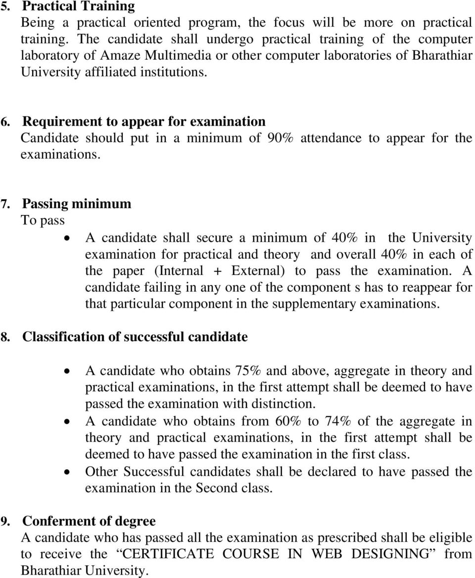 Requirement to appear for examination Candidate should put in a minimum of 90% attendance to appear for the examinations. 7.