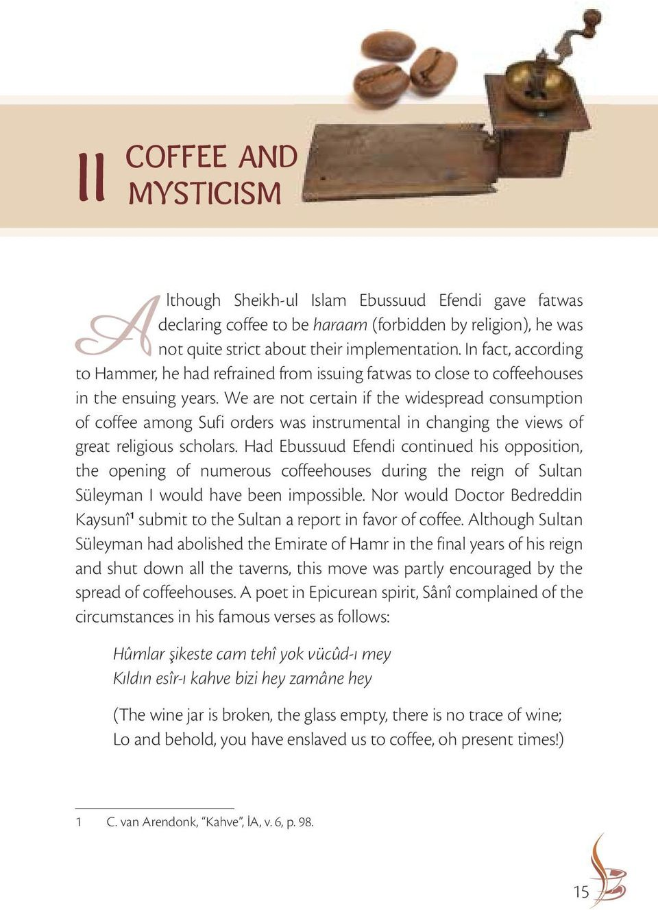We are not certain if the widespread consumption of coffee among Sufi orders was instrumental in changing the views of great religious scholars.