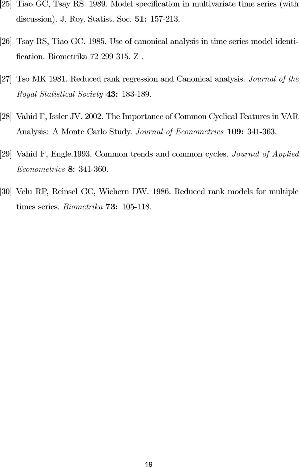 Journal of the Royal Statistical Society 43: 183-189. [28] Vahid F, Issler JV. 2002. The Importance of Common Cyclical Features in VAR Analysis: A Monte Carlo Study.