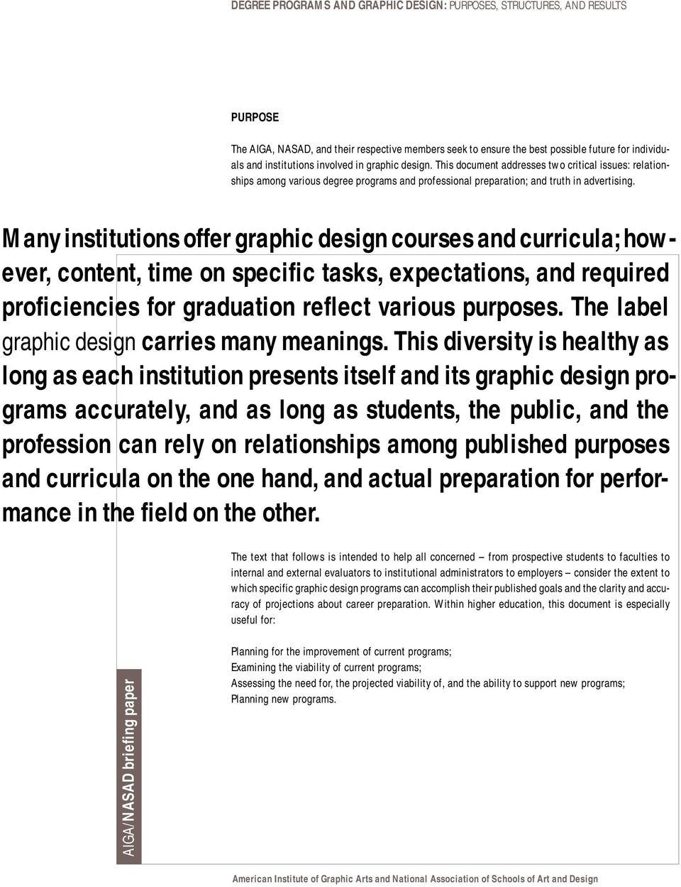Many institutions offer graphic design courses and curricula; however, content, time on specific tasks, expectations, and required proficiencies for graduation reflect various purposes.