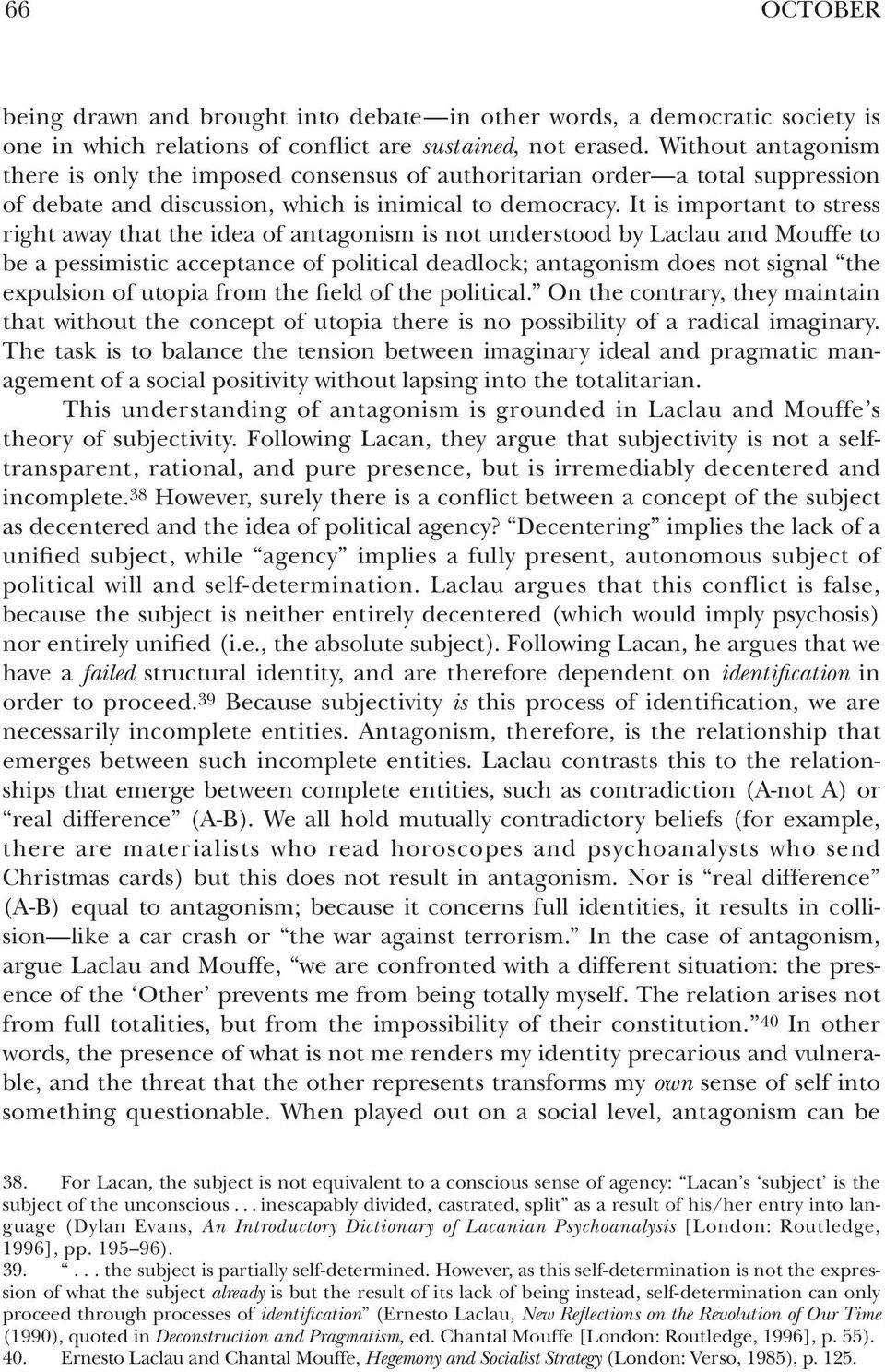 It is important to stress right away that the idea of antagonism is not understood by Laclau and Mouffe to be a pessimistic acceptance of political deadlock; antagonism does not signal the expulsion