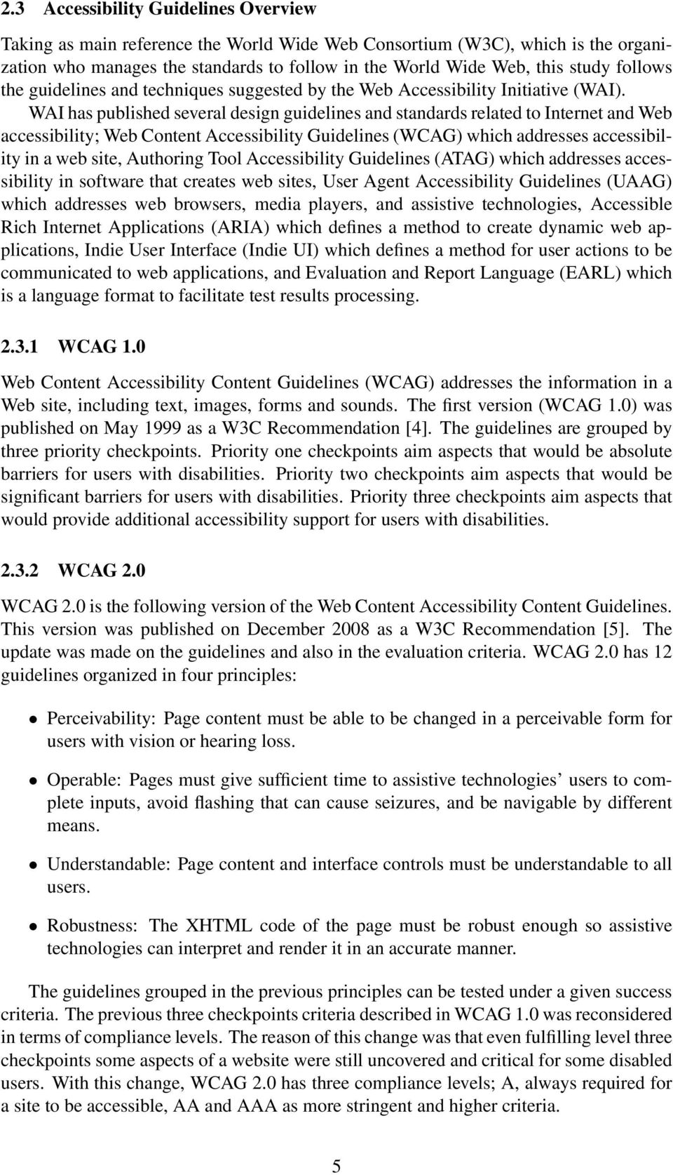 WAI has published several design guidelines and standards related to Internet and Web accessibility; Web Content Accessibility Guidelines (WCAG) which addresses accessibility in a web site, Authoring