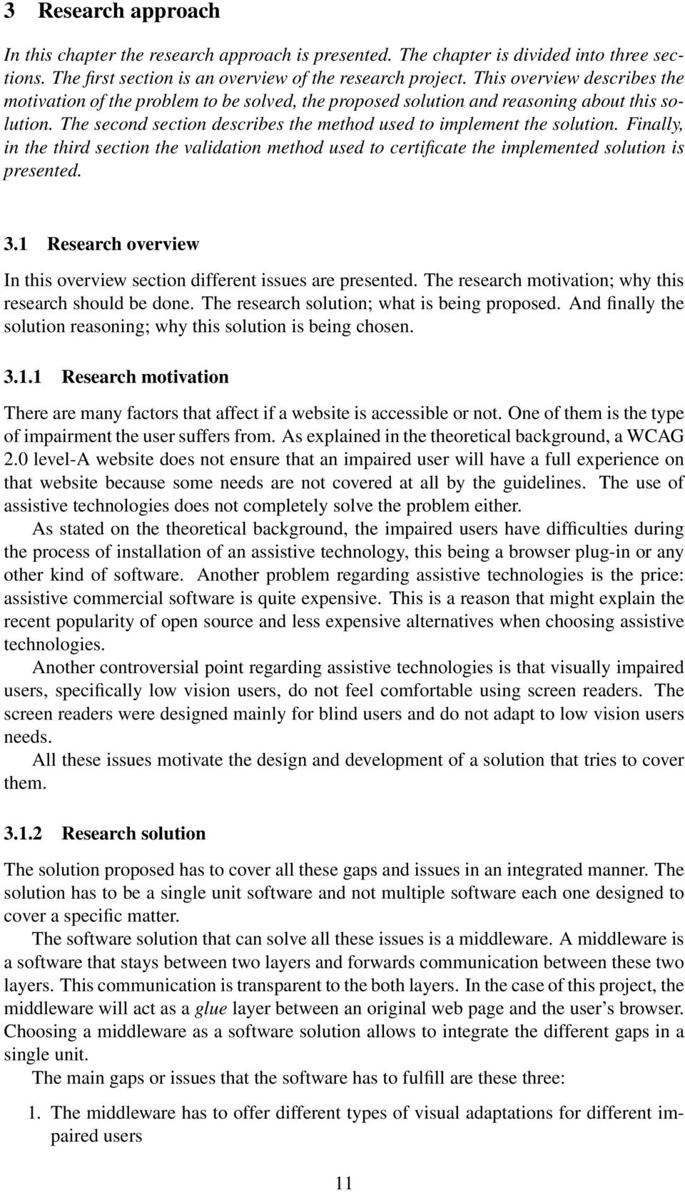 Finally, in the third section the validation method used to certificate the implemented solution is presented. 3.1 Research overview In this overview section different issues are presented.