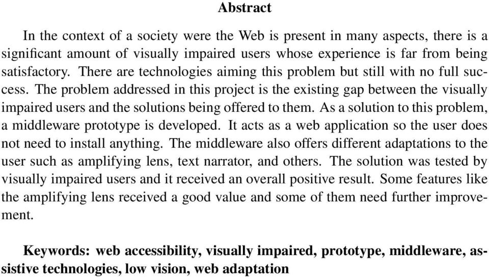 The problem addressed in this project is the existing gap between the visually impaired users and the solutions being offered to them.