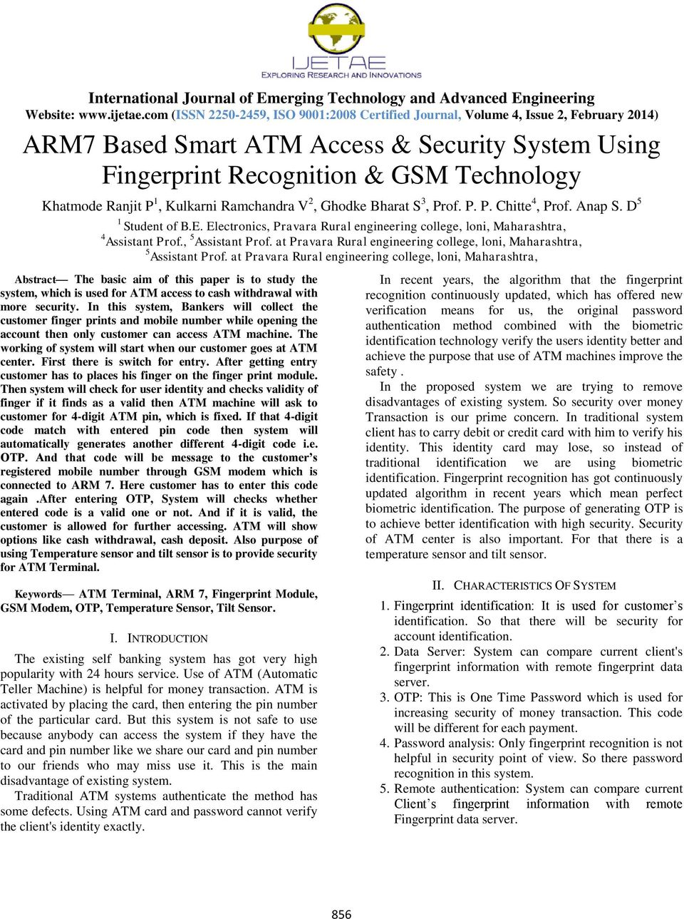at Pravara Rural engineering college, loni, Maharashtra, Abstract The basic aim of this paper is to study the system, which is used for ATM access to cash withdrawal with more security.