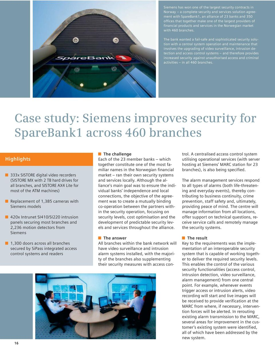 The bank wanted a fail-safe and sophisticated security solution with a central system operation and maintenance that involves the upgrading of video surveillance, intrusion detection and access