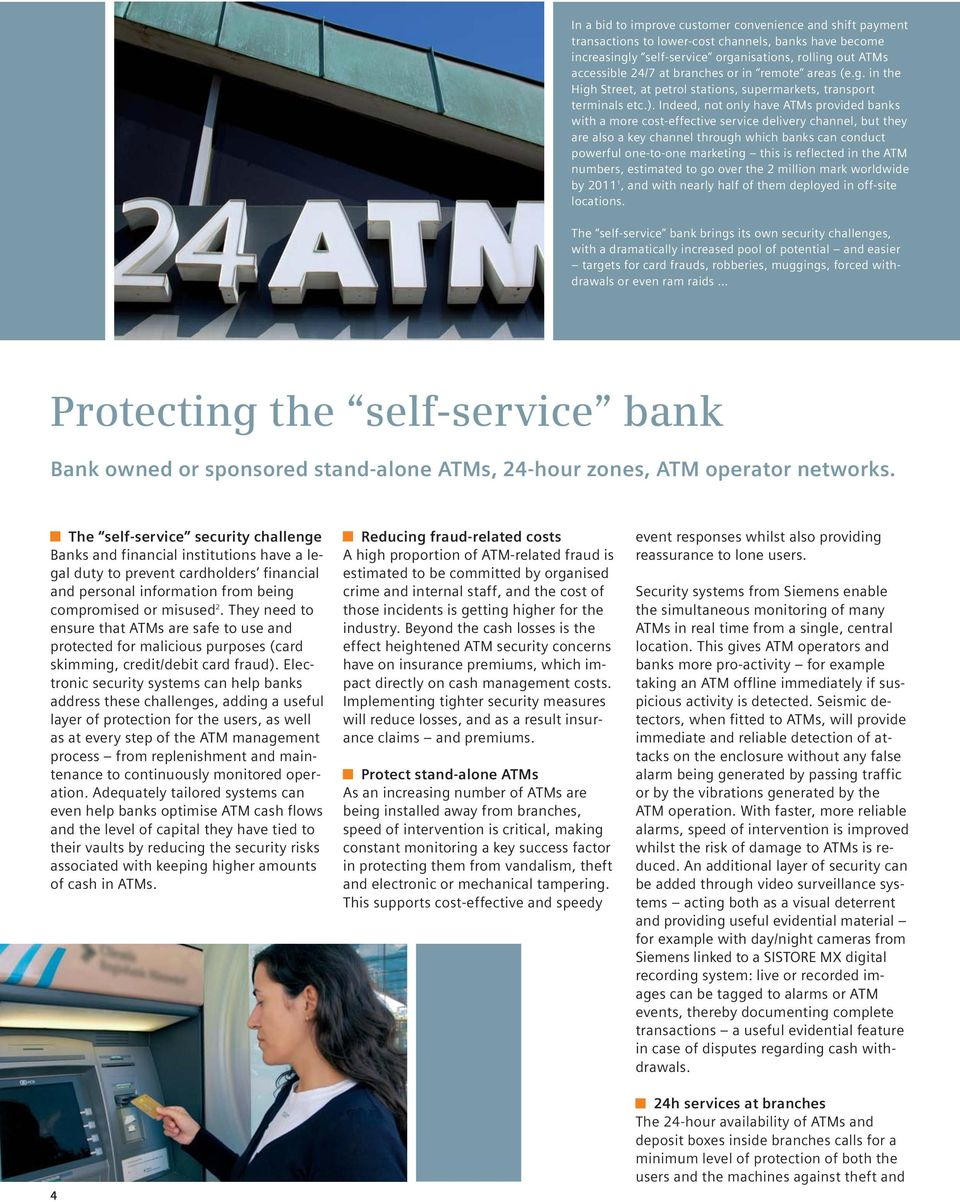 Indeed, not only have ATMs provided banks with a more cost-effective service delivery channel, but they are also a key channel through which banks can conduct powerful one-to-one marketing this is