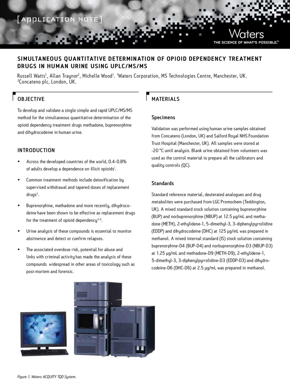 OBJECTIVE To develop and validate a single simple and rapid UPLC/MS/MS method for the simultaneous quantitative determination of the opioid dependency treatment drugs methadone, buprenorphine and